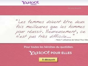 """Existe-t-il """"Yahoo pour eux"""" ? La spécificité du positionnement """"presse féminine"""" emprunté par ce portail atténue le sexisme du propos, humour """"Elle"""" ou """"Marie-Claire"""" standard."""